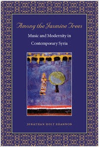Review:  Among the Jasmine Trees:  Music and Modernity in Contemporary Syria  By Jonathan Holt Shannon